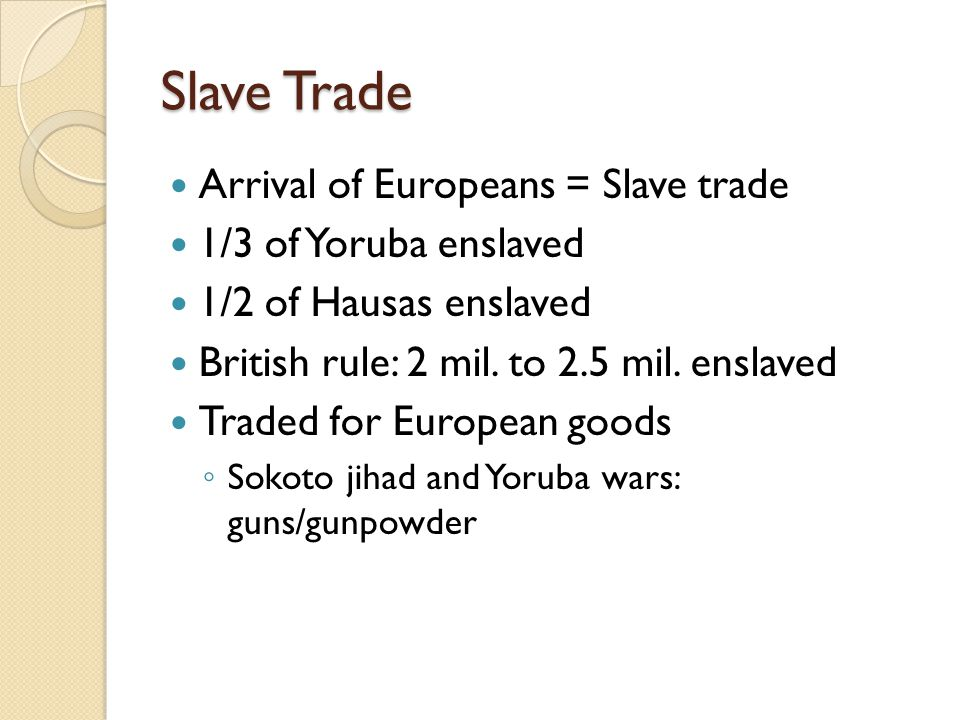 Colonial Nigeria 1807: British legislation prohibits British subjects from participating in slave trade ◦ Slave ships intercepted by Royal Navy ◦ Some freed slaves migrate home, become agents to allow British trade ◦ Encouraged palm oil trade, but failed to undermine slave trade