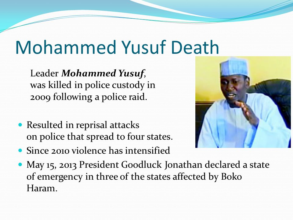 Mohammed Yusuf Death Leader Mohammed Yusuf, was killed in police custody in 2009 following a police raid.