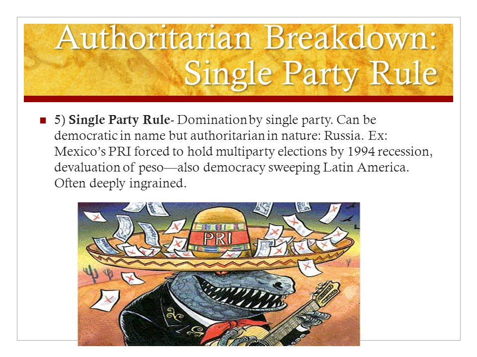 Authoritarian Breakdown: Single Party Rule 5) Single Party Rule - Domination by single party.