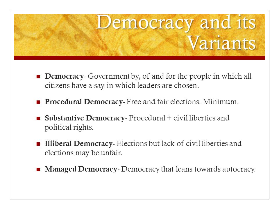 Democracy and its Variants Democracy - Government by, of and for the people in which all citizens have a say in which leaders are chosen.