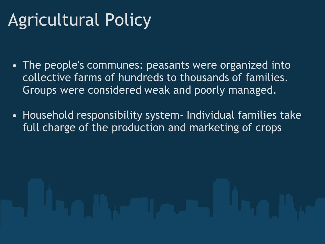 Agricultural Policy The people's communes: peasants were organized into collective farms of hundreds to thousands of families. Groups were considered