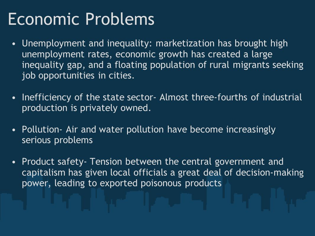 Economic Problems Unemployment and inequality: marketization has brought high unemployment rates, economic growth has created a large inequality gap, and a floating population of rural migrants seeking job opportunities in cities.