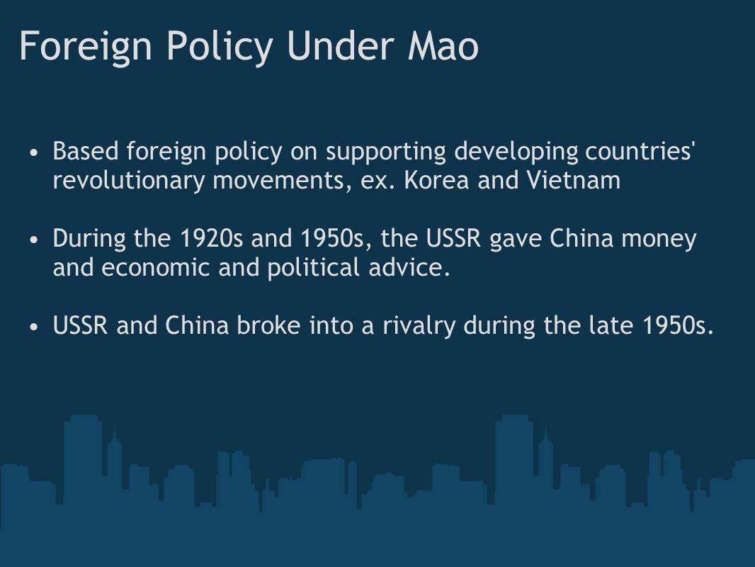 Foreign Policy Under Mao Based foreign policy on supporting developing countries revolutionary movements, ex.