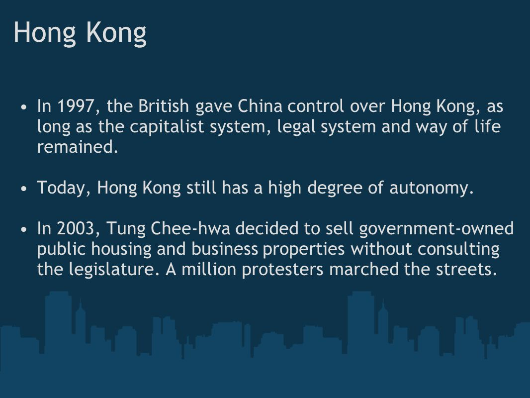 Hong Kong In 1997, the British gave China control over Hong Kong, as long as the capitalist system, legal system and way of life remained. Today, Hong