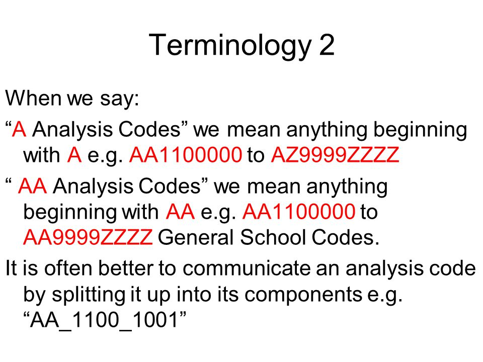 Terminology 2 When we say: A Analysis Codes we mean anything beginning with A e.g.