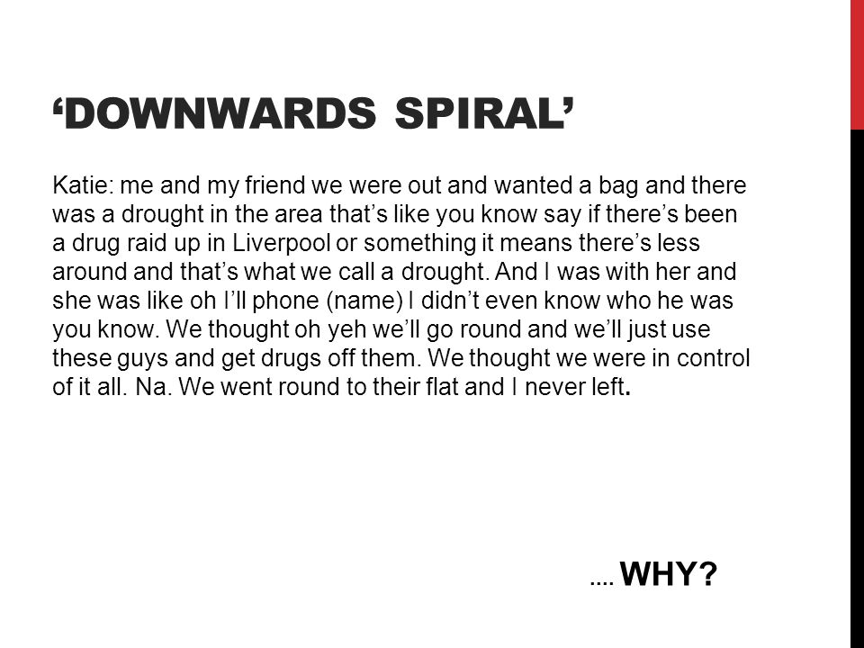'DOWNWARDS SPIRAL' Katie: me and my friend we were out and wanted a bag and there was a drought in the area that's like you know say if there's been a