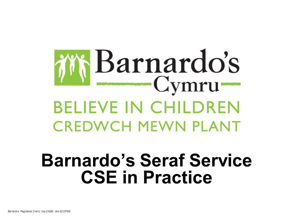 Barnardo's Registered Charity Nos 216250 and SC037605 Barnardo's Seraf Service CSE in Practice