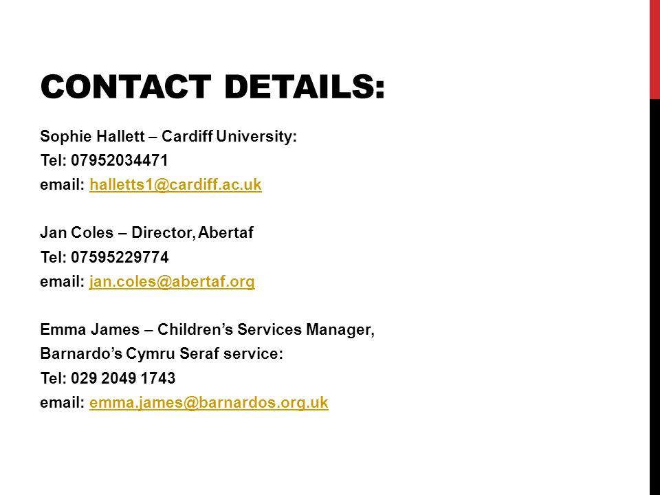 CONTACT DETAILS: Sophie Hallett – Cardiff University: Tel: 07952034471 email: halletts1@cardiff.ac.ukhalletts1@cardiff.ac.uk Jan Coles – Director, Abe