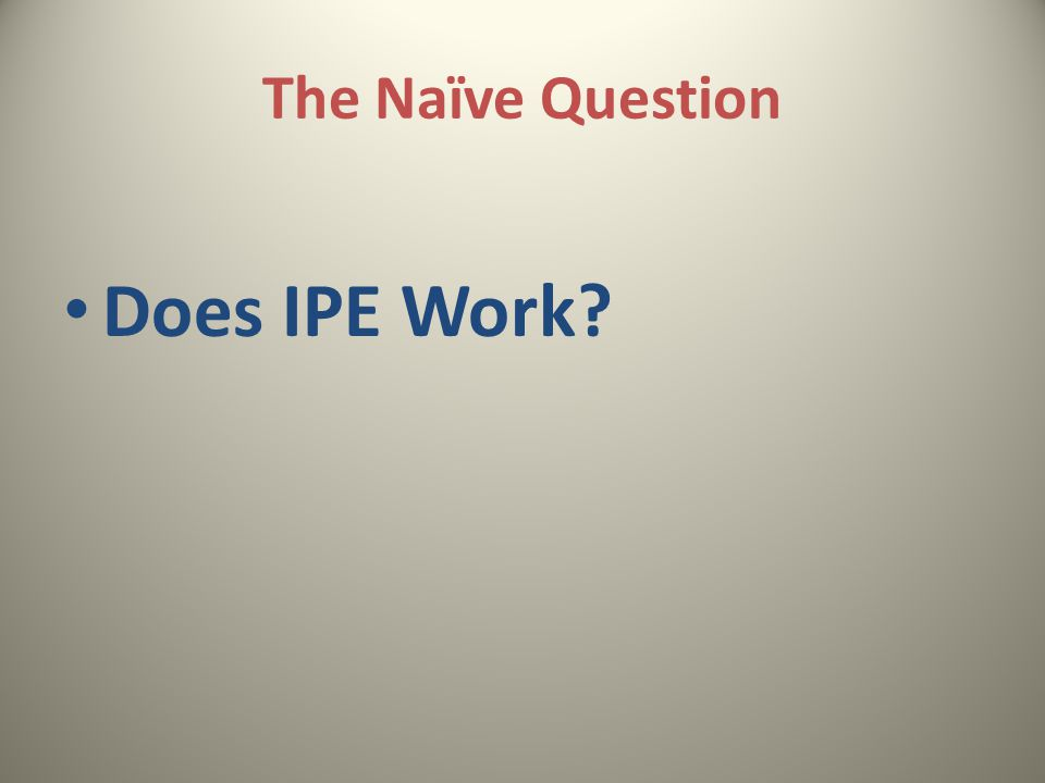 The Naïve Question Does IPE Work
