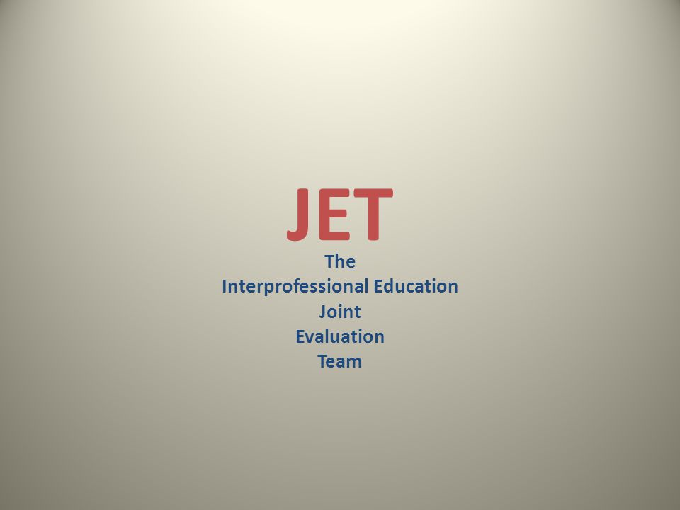 JET The Interprofessional Education Joint Evaluation Team