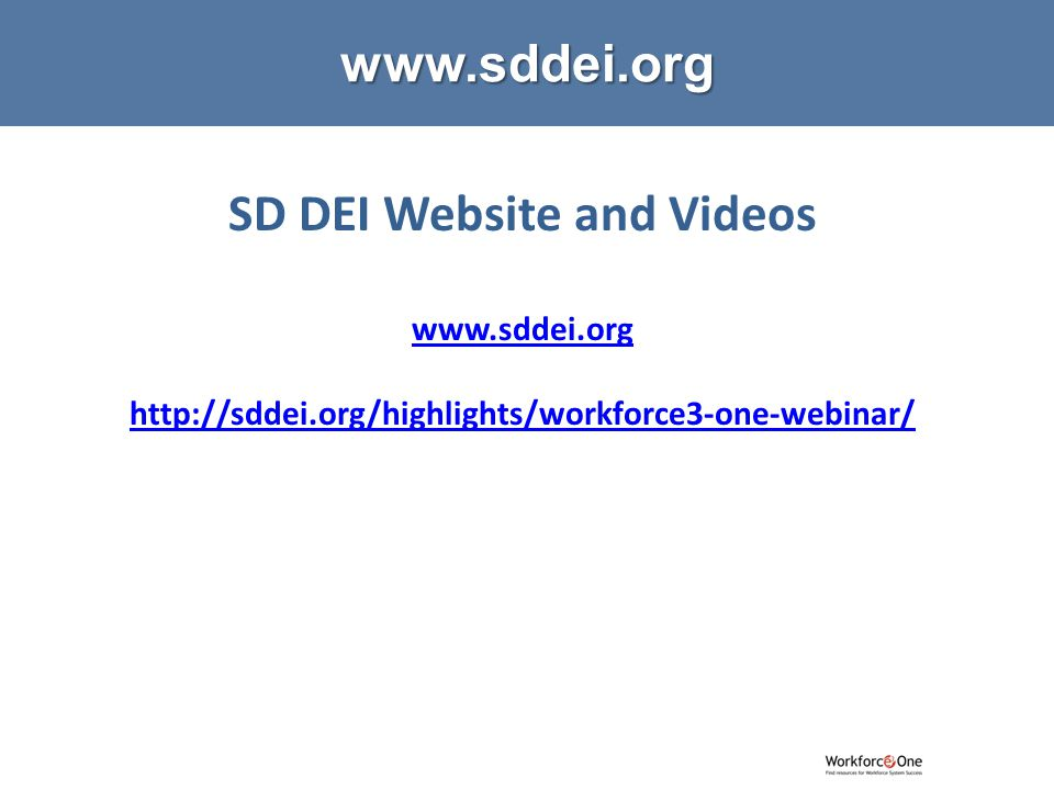 # SD DEI Website and Videos www.sddei.org http://sddei.org/highlights/workforce3-one-webinar/