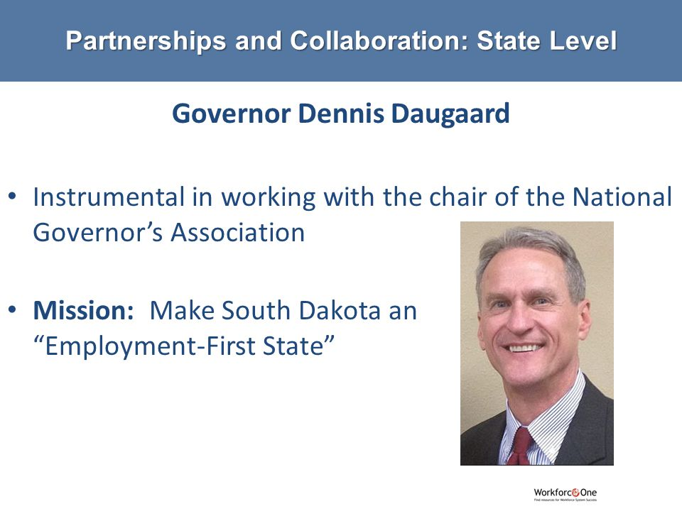 # Governor Dennis Daugaard Instrumental in working with the chair of the National Governor's Association Mission: Make South Dakota an Employment-First State