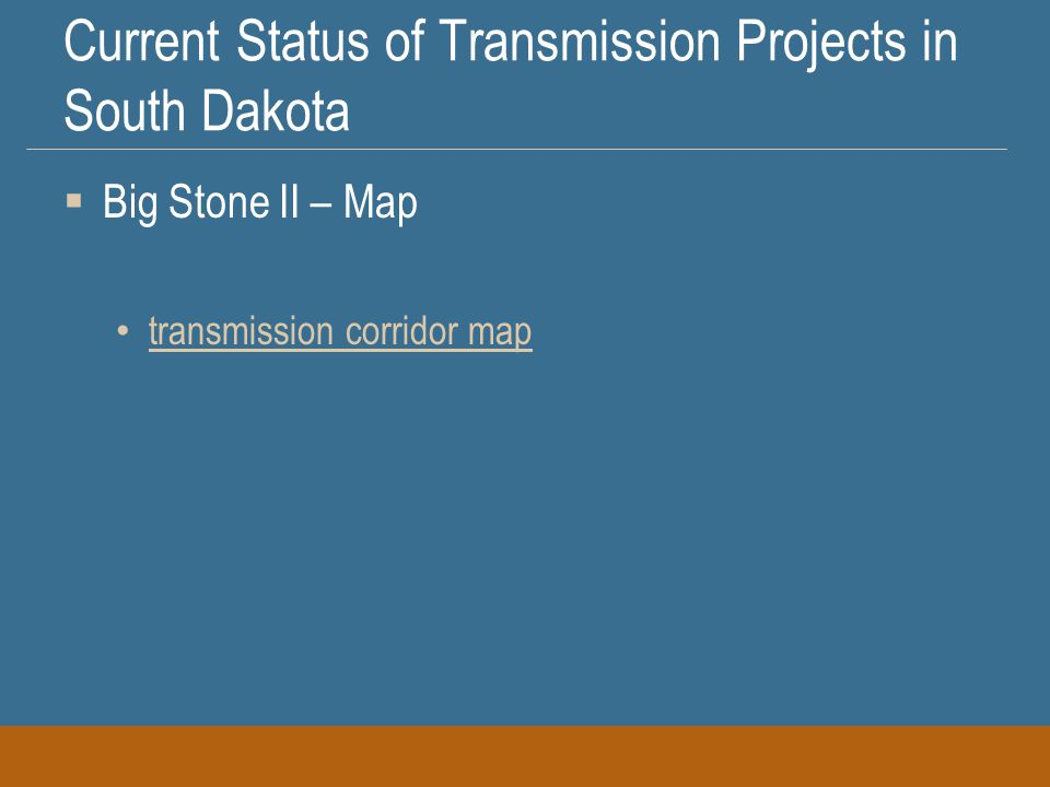 Current Status of Transmission Projects in South Dakota  Big Stone II – Map transmission corridor map