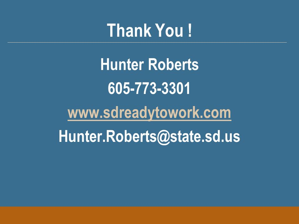 Thank You ! Hunter Roberts 605-773-3301 www.sdreadytowork.com Hunter.Roberts@state.sd.us
