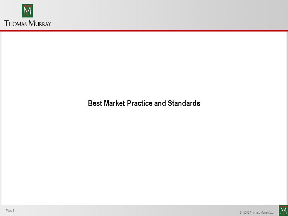 Page 6 Thomas Murray © 2008 Thomas Murray Ltd. Page 6 Best Market Practice and Standards