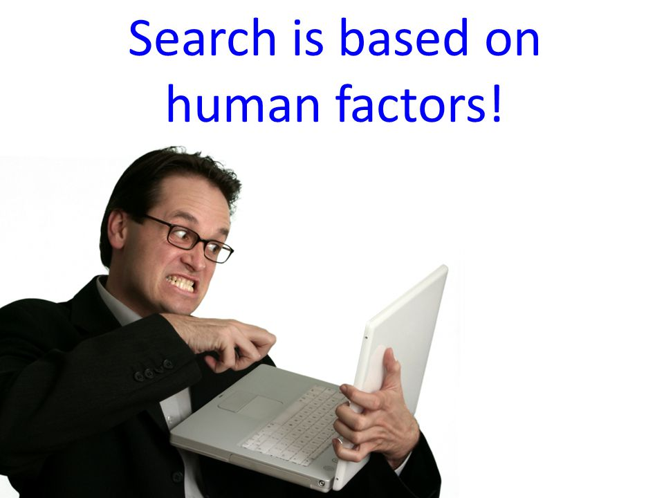 Search is based on human factors!