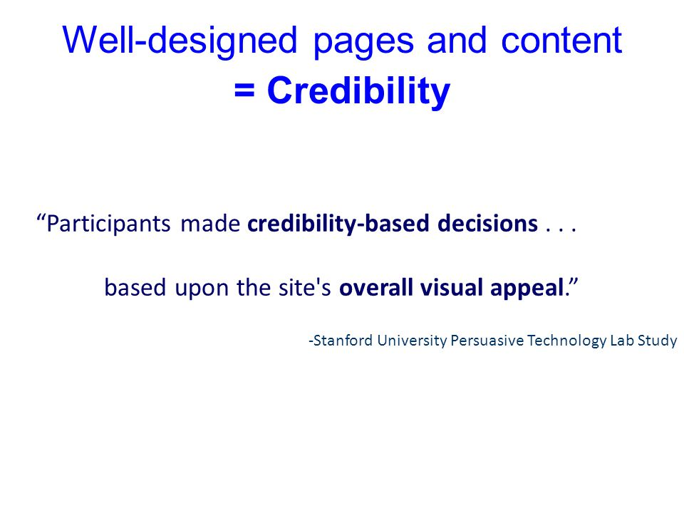 Well-designed pages and content = Credibility Participants made credibility-based decisions...