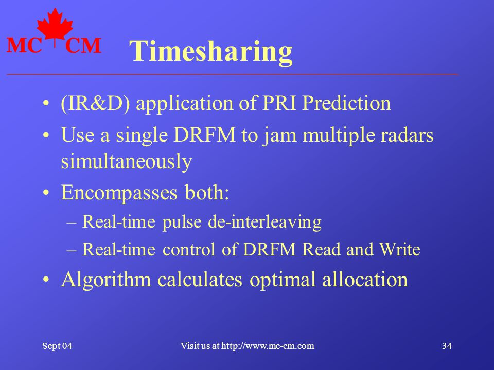 Sept 0434Visit us at http://www.mc-cm.com Timesharing (IR&D) application of PRI Prediction Use a single DRFM to jam multiple radars simultaneously Enc