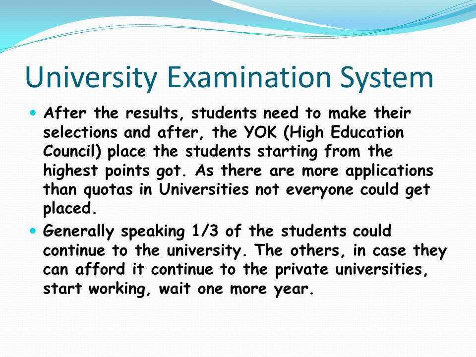 University Examination System After the results, students need to make their selections and after, the YOK (High Education Council) place the students