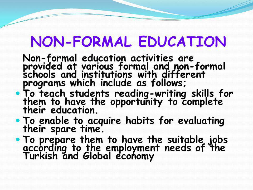 NON-FORMAL EDUCATION Non-formal education activities are provided at various formal and non-formal schools and institutions with different programs wh