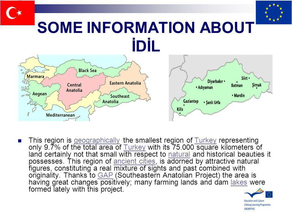 SOME INFORMATION ABOUT İDİL This region is geographically the smallest region of Turkey representing only 9.7% of the total area of Turkey with its 75