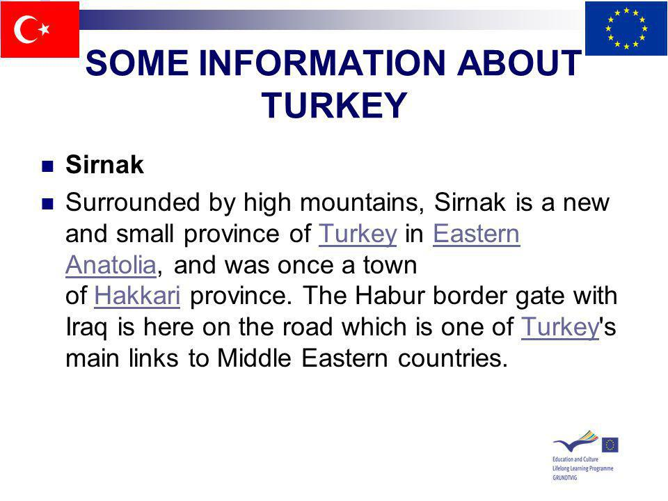 SOME INFORMATION ABOUT TURKEY Sirnak Surrounded by high mountains, Sirnak is a new and small province of Turkey in Eastern Anatolia, and was once a to