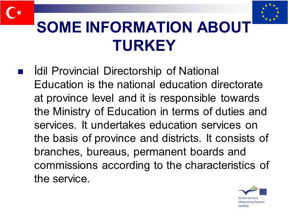 SOME INFORMATION ABOUT TURKEY İdil Provincial Directorship of National Education is the national education directorate at province level and it is res