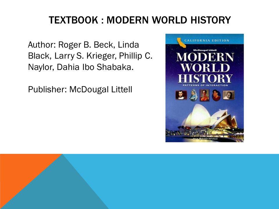 TEXTBOOK : MODERN WORLD HISTORY Author: Roger B. Beck, Linda Black, Larry S. Krieger, Phillip C. Naylor, Dahia Ibo Shabaka. Publisher: McDougal Littel