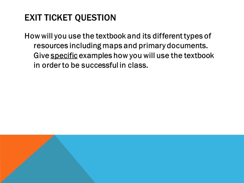 EXIT TICKET QUESTION How will you use the textbook and its different types of resources including maps and primary documents. Give specific examples h