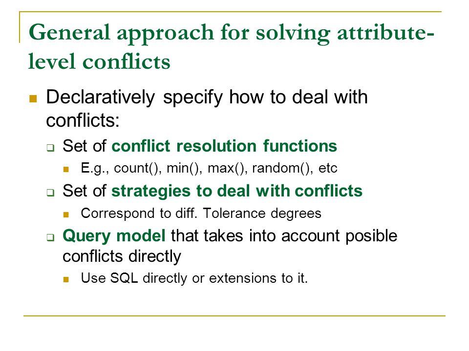 Conflict resolution and result merging: list of proposals SQL-based conflict resolution (Naumann et al 2002) Aurora (Ozsu et al 1999) Fan et al 2001 FraSQL-based conflict resolution (Sattler et al 2003) FusionPlex (Motro et al 2004) OOra (Lim et al 1998) DaQuinCIS (Scannapieco 2004) (Wang et al 2000) ConQuer (Fuxman 2005) (Dayal 1985)