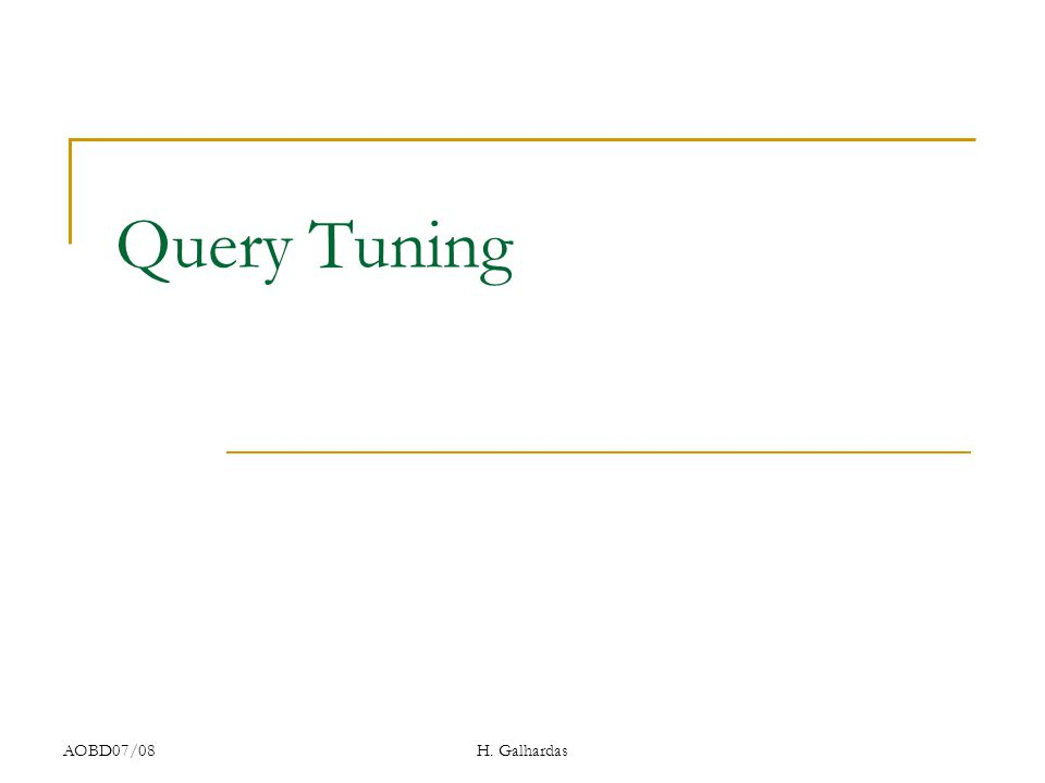 AOBD07/08H. Galhardas Query Tuning