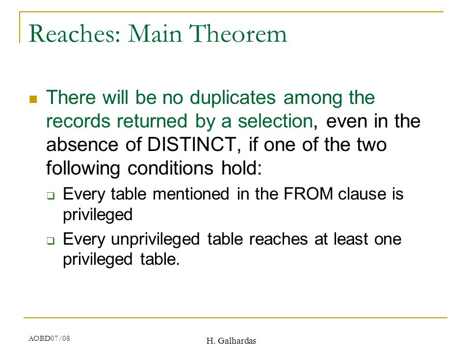 H. Galhardas AOBD07/08 Reaches: Main Theorem There will be no duplicates among the records returned by a selection, even in the absence of DISTINCT, i