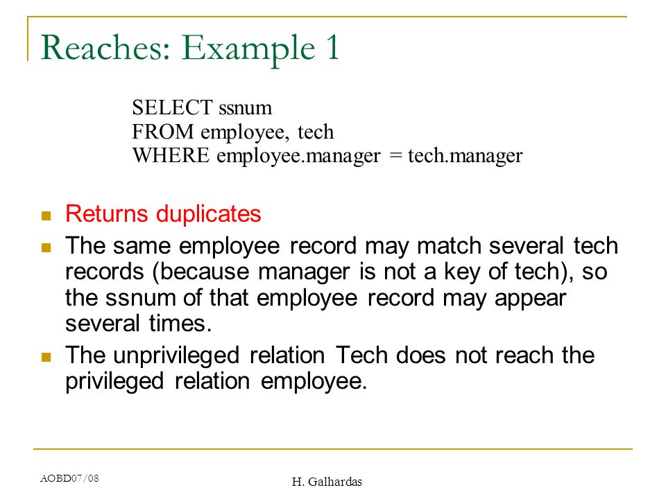 H. Galhardas AOBD07/08 Reaches: Example 1 Returns duplicates The same employee record may match several tech records (because manager is not a key of