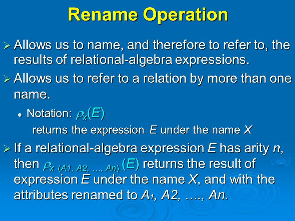 Rename Operation  Allows us to name, and therefore to refer to, the results of relational-algebra expressions.