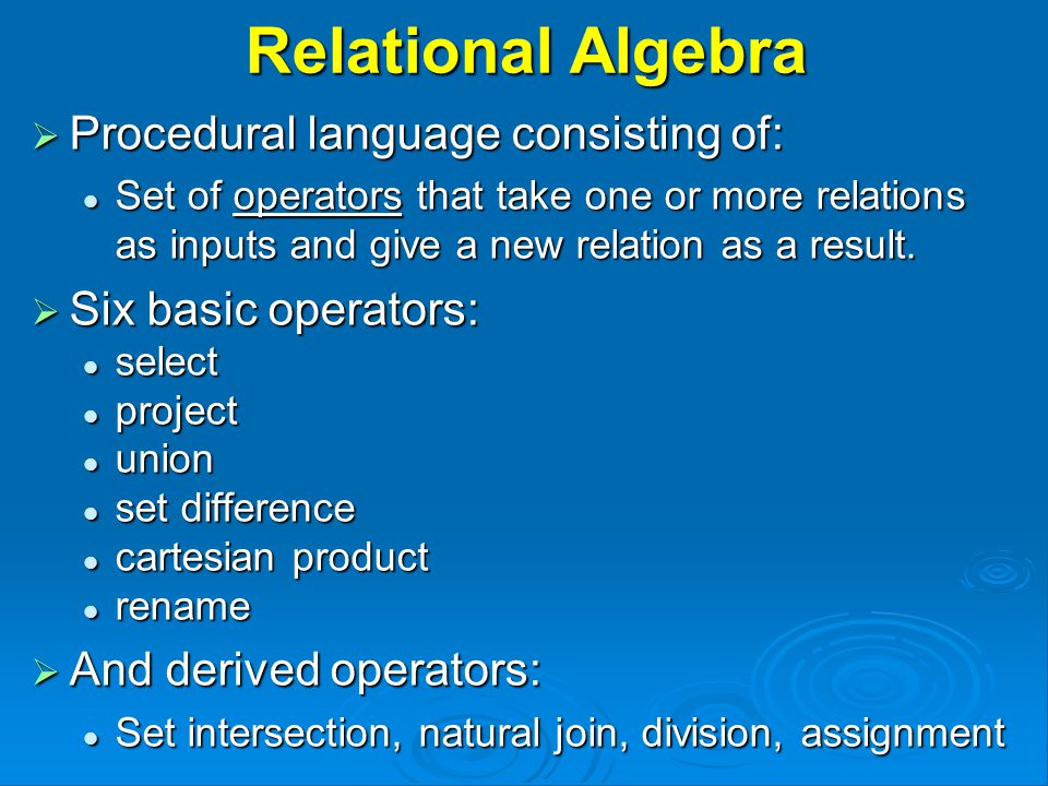 Formal Definition  A basic expression in the relational algebra consists of either one of the following: A relation in the database A relation in the database A constant relation A constant relation  Let E 1 and E 2 be relational-algebra expressions; the following are all relational-algebra expressions: E 1  E 2 E 1  E 2 E 1 - E 2 E 1 - E 2 E 1 x E 2 E 1 x E 2  p (E 1 ), P is a predicate on attributes in E 1  p (E 1 ), P is a predicate on attributes in E 1  s (E 1 ), S is a list of attributes in E 1  s (E 1 ), S is a list of attributes in E 1  x (E 1 ), x is the new name for the result of E 1  x (E 1 ), x is the new name for the result of E 1