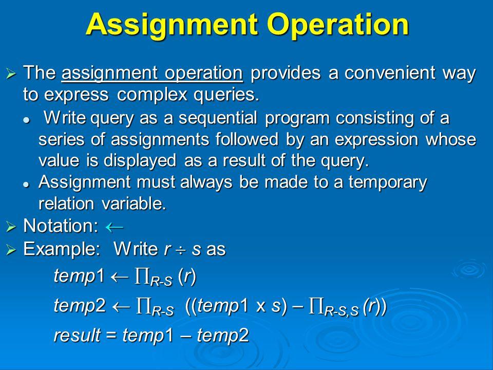 Assignment Operation  The assignment operation provides a convenient way to express complex queries.