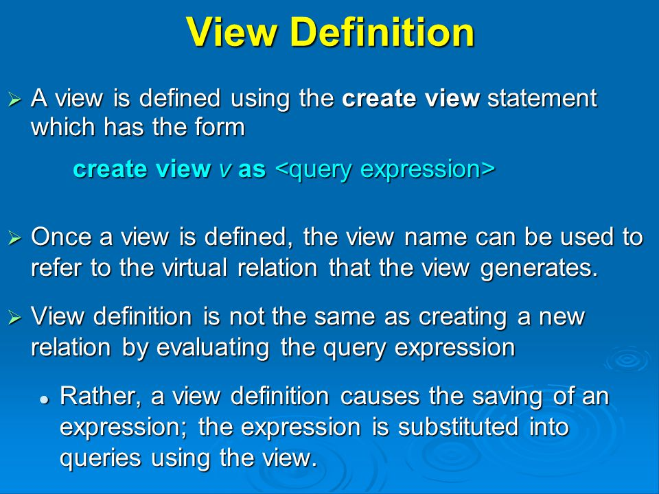 View Definition  A view is defined using the create view statement which has the form create view v as create view v as  Once a view is defined, the view name can be used to refer to the virtual relation that the view generates.