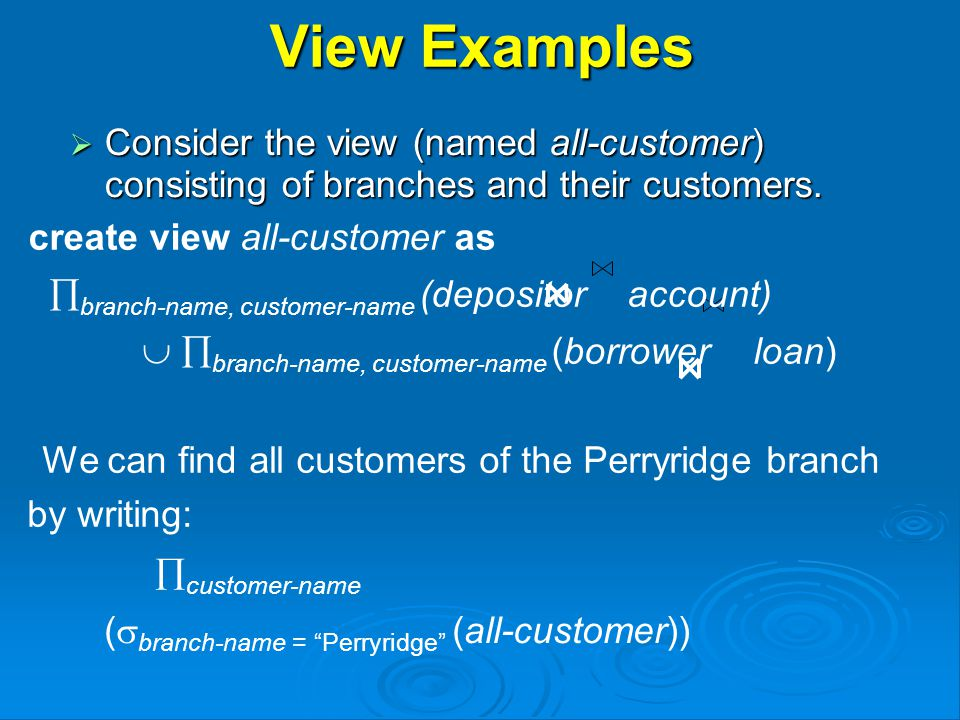 View Examples  Consider the view (named all-customer) consisting of branches and their customers.