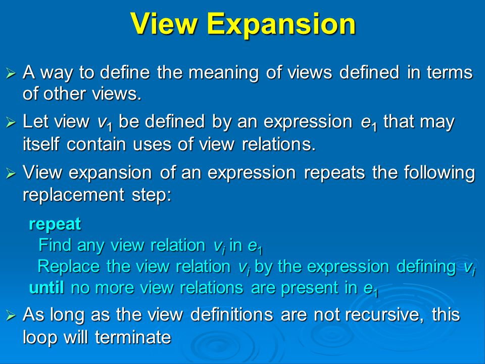 View Expansion  A way to define the meaning of views defined in terms of other views.