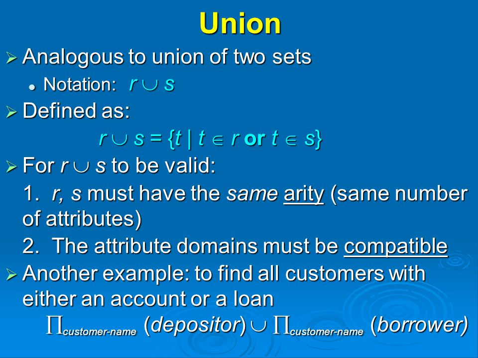 Union  Analogous to union of two sets Notation: r  s Notation: r  s  Defined as: r  s = {t | t  r or t  s}  For r  s to be valid: 1.