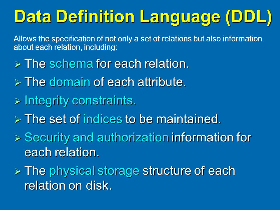 Data Definition Language (DDL)  The schema for each relation.