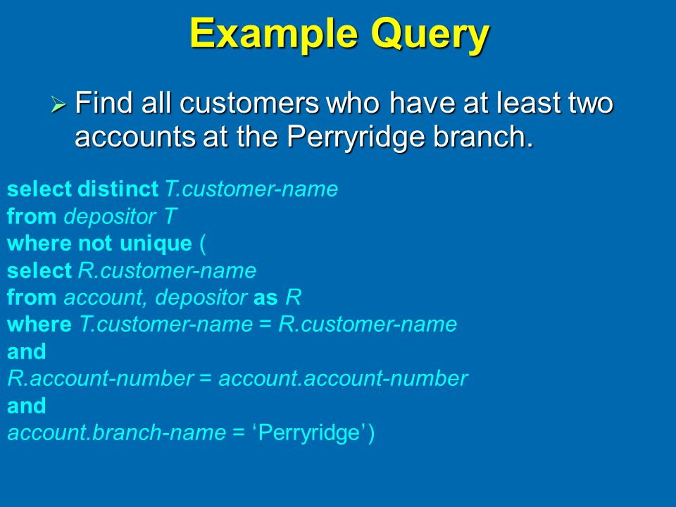 Example Query  Find all customers who have at least two accounts at the Perryridge branch.