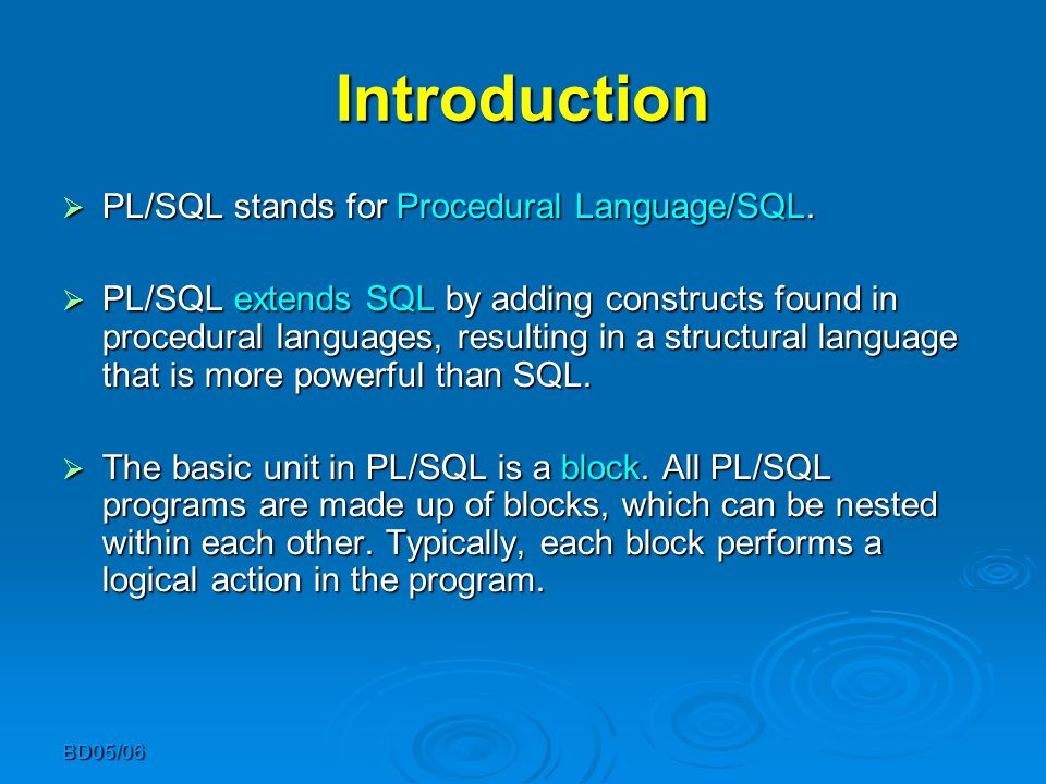 BD05/06 Introduction  PL/SQL stands for Procedural Language/SQL.