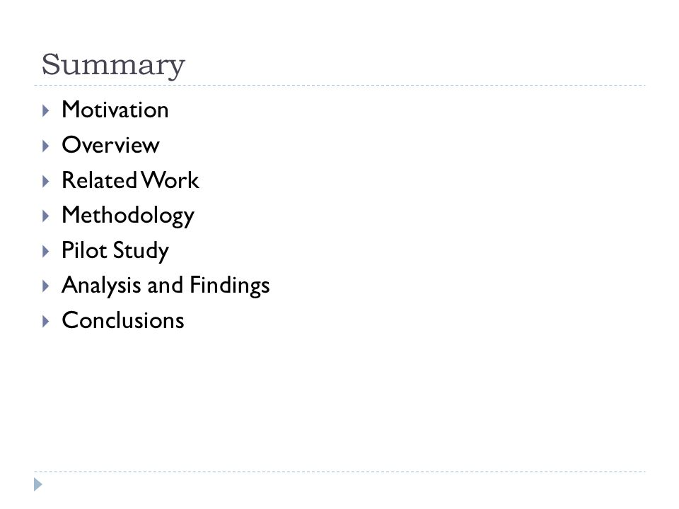 Summary  Motivation  Overview  Related Work  Methodology  Pilot Study  Analysis and Findings  Conclusions