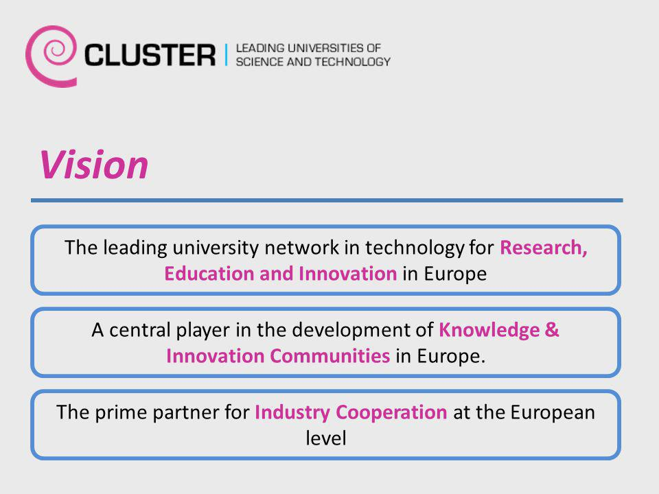 Vision The leading university network in technology for Research, Education and Innovation in Europe A central player in the development of Knowledge & Innovation Communities in Europe.