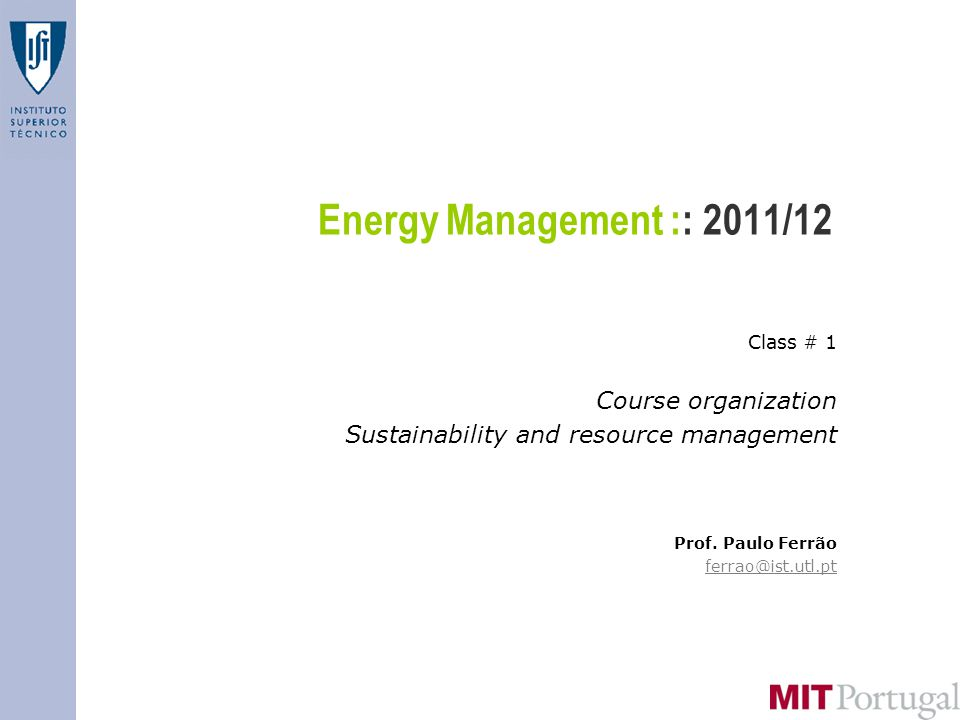 Energy Management :: 2011/12 Class # 1 Course organization Sustainability and resource management Prof.