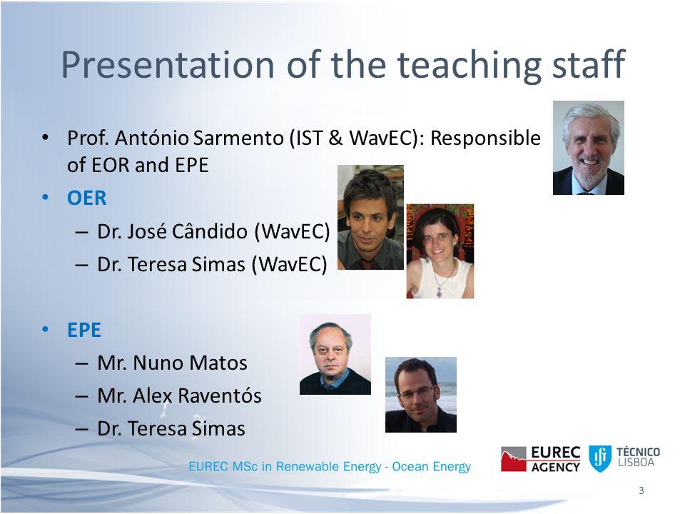 Presentation of the teaching staff Prof. António Sarmento (IST & WavEC): Responsible of EOR and EPE OER – Dr. José Cândido (WavEC) – Dr. Teresa Simas
