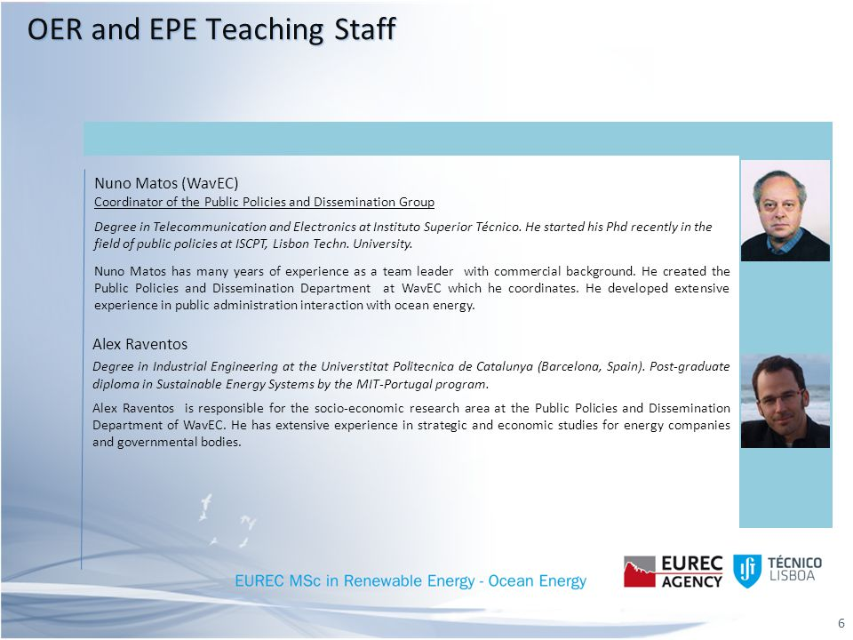 EPE - Objectives Put the student in contact with: – The economics of ocean energy (costs, project financing, market development); – The role and processes of public policies and their relevance for market development – Environmental concerns, constraints and processes.