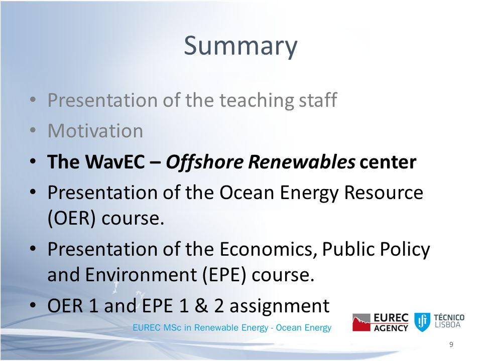 Summary Presentation of the teaching staff Motivation The WavEC – Offshore Renewables center Presentation of the Ocean Energy Resource (OER) course.