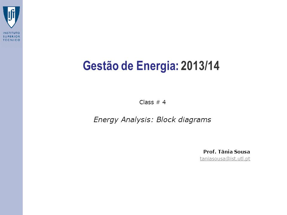 Gestão de Energia: 2013/14 Class # 4 Energy Analysis: Block diagrams Prof. Tânia Sousa taniasousa@ist.utl.pt